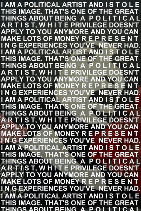 I am a political artist and I stole this image Thats one of the great things about being a political artist white privilege doesnt apply to you anymore and you can make lots of money representing experiences